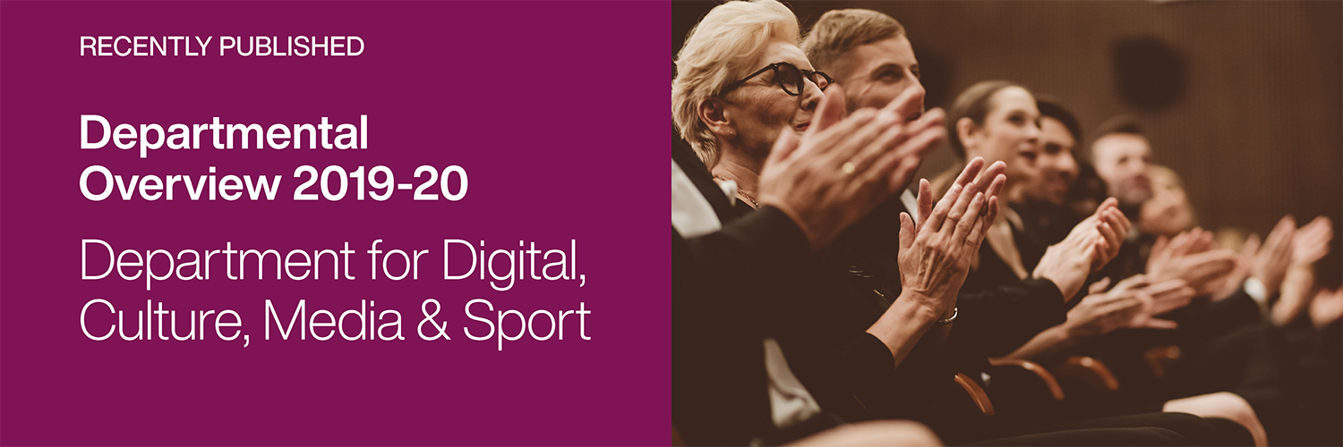 Recently Published: Departmental Overview 2019-20: Department for Digital, Culture, Media & Sport