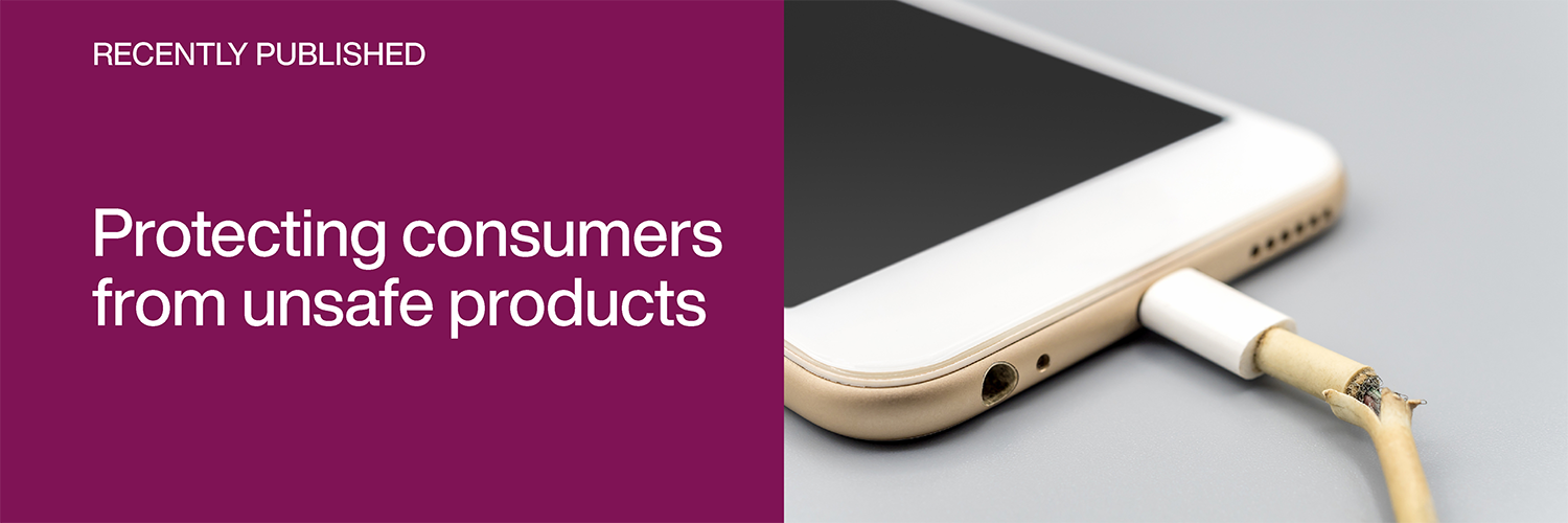 Recently Published: Protecting consumers from unsafe products