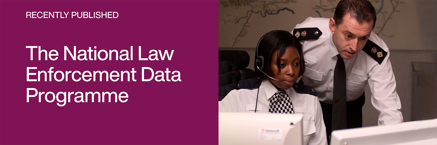 Recently published: The National Law Enforcement Data programme